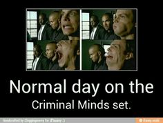 Haha...just a normal day on the Criminal Minds set.