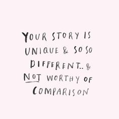 "Quote | ""Your story is unique and so so different...and not worthy of…"