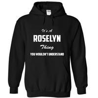 Its ROSELYN Thing You wouldnt Understand