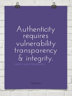 Authenticity requires vulnerability transparency & integrity.