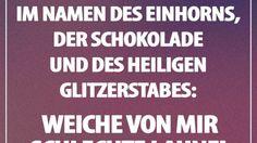Im Namen des Einhorns, der Schokolade und des heiligen Glitzerstabes: Weiche von mir schlechte Laune!