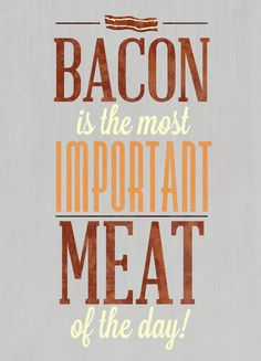 bacon is the most important meat of the day!