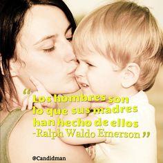 """""""Los #Hombres son lo que sus #Madres han hecho de ellos"""". #RalphWaldoEmerson #Citas #Frases @Candidman"""