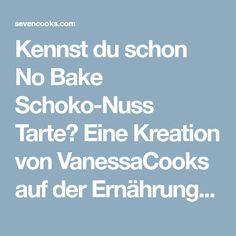 Kennst du schon No Bake Schoko-Nuss Tarte? Eine Kreation von VanessaCooks auf der Ernährungsplattform sevencooks.com. Jetzt ausprobieren und bewerten!