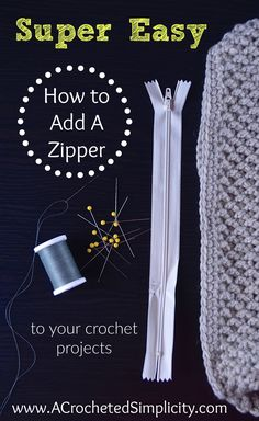 Super Easy Way to Add a Zipper to Your Crochet Projects - a tutorial by A Crocheted Simplicity