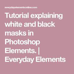 Tutorial explaining white and black masks in Photoshop Elements. | Everyday Elements