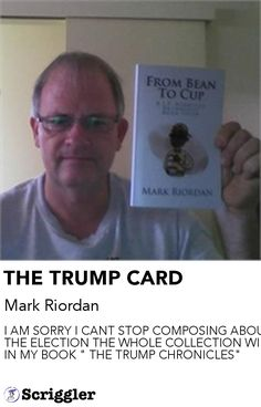 "THE TRUMP CARD by Mark Riordan https://scriggler.com/detailPost/story/48788 I AM SORRY I CANT STOP COMPOSING ABOUT THE ELECTION THE WHOLE COLLECTION WILL BE IN MY BOOK "" THE TRUMP CHRONICLES"""