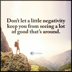 Don't let a little negativity keep you from seeing a lot of good that's around - Quote.