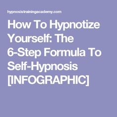 How To Hypnotize Yourself: The 6-Step Formula To Self-Hypnosis [INFOGRAPHIC]