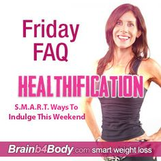 Healthification #Podcast 115: S.M.A.R.T. Ways To Indulge This Wkd. http://www.brainb4body.com/115-friday-faq-s-m-a-r-t-ways-to-indulge-this-weekend/
