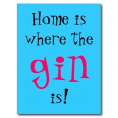 Home is where the gin is!