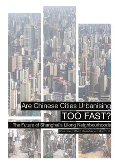 Are Chinese Cities Urbanising Too Fast? MArch Dissertation that challenges the current housing trend in China and explores the potential in analysing and reflecting on the traditional housing type of Shanghai - the lilong. Shanghai, Skyscraper, Cities, The Neighbourhood, March, Challenges, Chinese, Urban, Explore