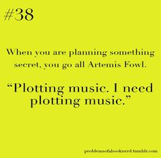 yes! and then not being able to find the right plotting song and you accidentally listen to music that is totally contrasting to the scene you're thinking about and then your plotting derails and you've lost the idea/inspiration. and then it feels like the world has ended XD