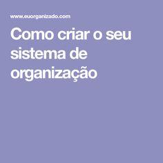 Como criar o seu sistema de organização