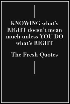 Inspirational Quotes  Knowing what's right doesn't mean much unless you do what's right. - Theodore Roosevelt