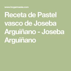 Receta de Pastel vasco de Joseba Arguiñano - Joseba Arguiñano
