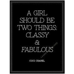Printable. A girl should be two things: classy and fabulous -Coco... ($7) ❤ liked on Polyvore