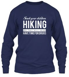 Teach your children HIKING and they'll never have time for drugs.  Grab yours now: http://teespring.com/teach_hiking