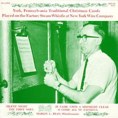 A Christmas Tradition in York PA for years, hearing the old steam whistle play carols - Picture of a recording by Marlin L. Ryan - York, PA Traditional Christmas Carols - He was the whistle master from 1955 to 1990 Traditional Christmas Carols, Lps For Sale, York Pennsylvania, York Pa, Christmas Albums, New York Central, Lp Cover, Old Fashioned Christmas, The Old Days