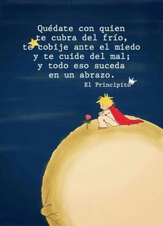 Todo n 1 abrazo! Positive Phrases, Motivational Phrases, Inspirational Quotes, Little Prince Quotes, The Little Prince, Words Quotes, Book Quotes, Life Quotes, Sayings