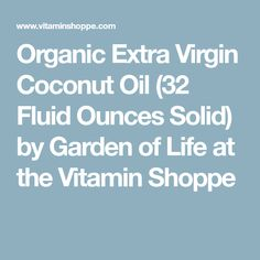 Organic Extra Virgin Coconut Oil (32 Fluid Ounces Solid) by Garden of Life at the Vitamin Shoppe