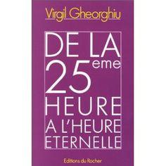 De la 25ème heure à l'heure éternelle - Virgil Gheorghiu Virgil, Romans, Calm, Reading, Books, Livros, Libros, Word Reading, Reading Books