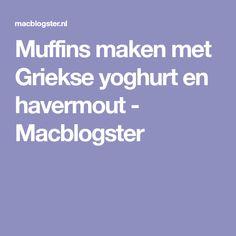 Muffins maken met Griekse yoghurt en havermout - Macblogster