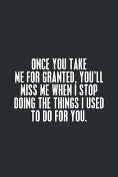 Discover and share Take Me For Granted Quotes. Explore our collection of motivational and famous quotes by authors you know and love. Golf Quotes, Jokes Quotes, True Quotes, Motivational Quotes, Inspirational Quotes, Qoutes, Taken For Granted Quotes, Ending Quotes, Tumblr