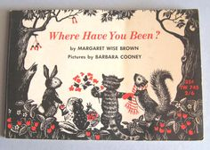 Where Have You Been? by Margaret Wise Brown, illustrated by Barbara Cooney, 1965