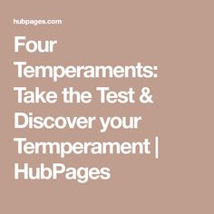 Four Temperaments: Take the Test & Discover your Termperament | HubPages