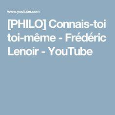 [PHILO] Connais-toi toi-même - Frédéric Lenoir - YouTube