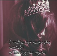 """""""I will never make the mistake of loving you again."""" Fool me once shame on you. Fool me twice shame on me."""