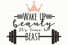 Wake Up Beauty Its times to Beast svg file Female Fitness Decal Fitness svg Silhouette Cameo Scrapbooking Template Stencil Iron On Decal by PerfectlyPoshPixels on Etsy (Female Fitness Inspiration) Fitness Workouts, Sport Fitness, Fun Workouts, Health Fitness, Fitness Shirts, Fitness Goals, Enjoy Fitness, Fitness Friday, Shape Fitness