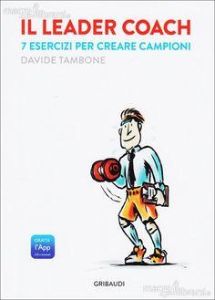 L'ANGOLO DEL PERSONAL COACHING: IL LEADER COACH di Davide TAMBONE 7 esercizi per creare campioni