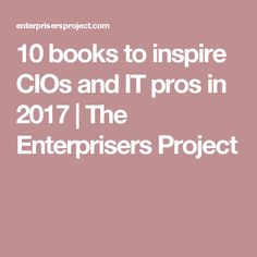 10 books to inspire CIOs and IT pros in 2017 | The Enterprisers Project