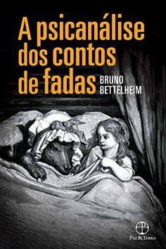 Em 'A psicanálise dos contos de fadas', Bruno Bettelheim faz uma radiografia das…