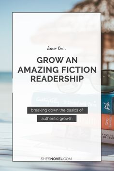How to Grow an Amazing Fiction Readership: breaking down the basics