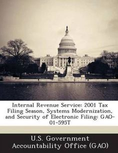 NEW Internal Revenue Service: 2001 Tax Filing Season, Systems Modernization, and…