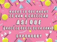 #BuenMiercoles #Hace #LoQueTeGusta #SeFeliz #Criticar #NoImporta #VosPodes #FrasesExpohobby