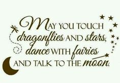 May you touch dragonflies and stars..  Leuk idee voor een muursticker! www.muurtekstenonline.nl