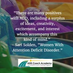 If you have ever met Sari, you would quickly see that she exemplifies all the positive attributes of creativity, enthusiasm, connection. She lives her life focused on  and a vision which  identifies and embraces the best in every human being with ADHD.  -David Giwerc