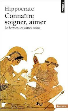 """Amazon.fr - Connaître, soigner, aimer : """"Le Serment"""" et autres textes - Hippocrate - Livres"""