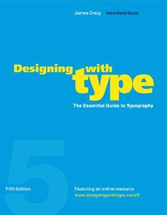 Designing with Type, 5th Edition: The Essential Guide to Typography by James Craig