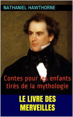 Le Livre des merveilles, contes pour les enfants tirés de la mythologie, est un recueil de nouvelles de l'écrivain américain Nathaniel Hawthorne (1804 – 1864).