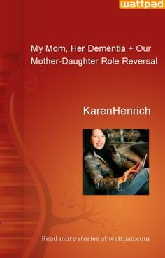 #WattPad article: http://www.wattpad.com/5669469-my-mom-her-dementia-%2B-our-mother-daughter-role#