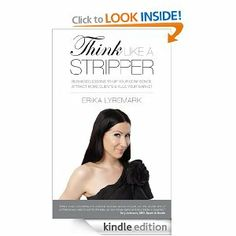 Amazon.com: Think Like a Stripper: Business Lessons to Up Your Confidence, Attract More Clients & Rule Your Market eBook: Erika Lyremark: Kindle Store