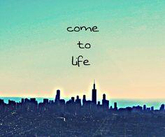 Come to life ;)