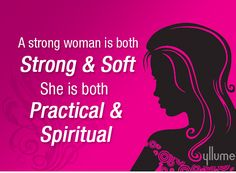 A strong woman is both strong & soft She is both Practical & Spiritual  #gurlyquotes #Women #Womenquotes #Yllume