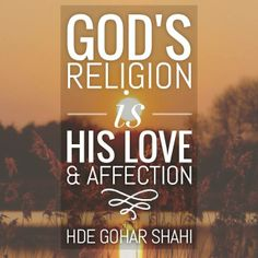 Today's Quote of the Day is from The Religion of God (Divine Love) by His Divine Eminence RA Gohar Shahi (http://thereligionofgod.com/). 'God's religion is His love and affection.'