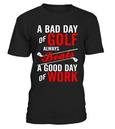A Bad Day Of Golf Always Beats A   => Check out this shirt by clicking the image, have fun :) Please tag, repin & share with your friends who would love it. #football #footballshirt #footballquotes #hoodie #ideas #image #photo #shirt #tshirt #sweatshirt #tee #gift #perfectgift #birthday #Christmas
